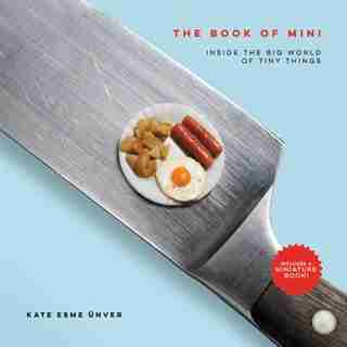The Book Of Mini: Inside The Big World Of Tiny Things by Kate Esme Unver
