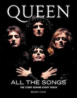Queen All The Songs: The Story Behind Every Track
