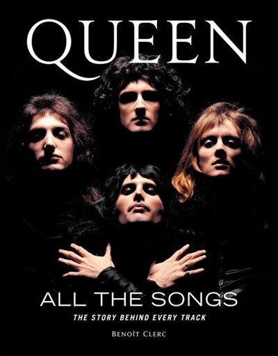 Queen All The Songs: The Story Behind Every Track by Benoît Clerc