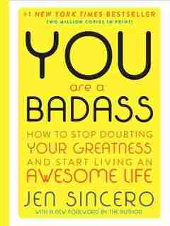 You Are A Badass (deluxe Edition): How To Stop Doubting Your Greatness And Start Living An Awesome Life by Jen Sincero