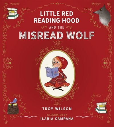 Little Red Reading Hood And The Misread Wolf by Troy Wilson