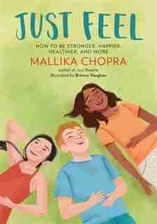 Just Feel: How To Be Stronger, Happier, Healthier, And More by Mallika Chopra
