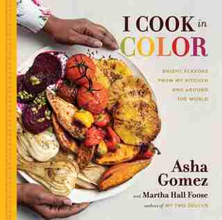 I Cook In Color: Bright Flavors From My Kitchen And Around The World by Asha Gomez