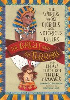 The Great And The Terrible: The World's Most Glorious And Notorious Rulers And How They Got Their…