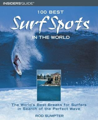 100 Best Surf Spots in the world: The World's Best Breaks for Surfers in Search of the Perfect Wave by Rod Sumpter