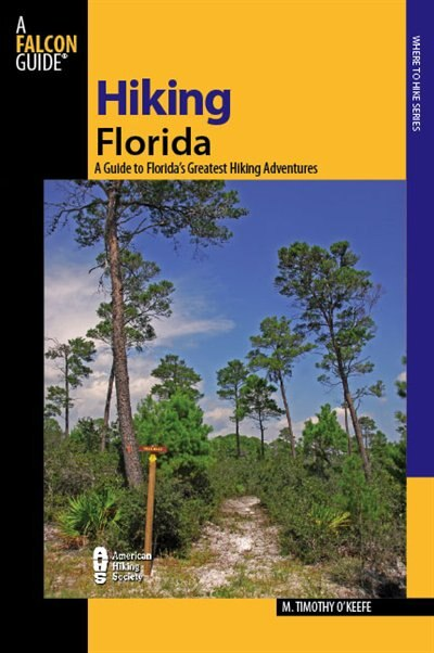 Hiking Florida, 3rd: A Guide to Florida's Greatest Hiking Adventures by M. Timothy O'Keefe