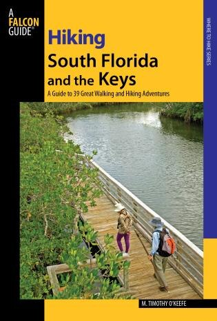 Hiking South Florida and the Keys: A Guide to 39 Great Walking and Hiking Adventures by M. Timothy O'Keefe