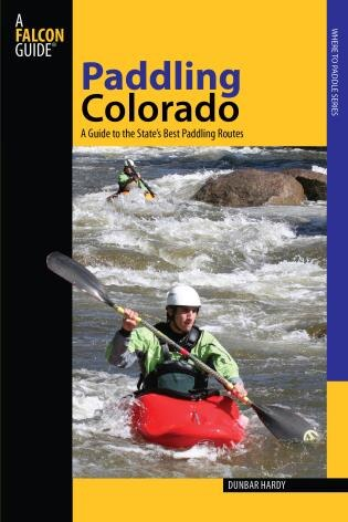 Paddling Colorado: A Guide to the State's Best Paddling Routes by Dunbar Hardy