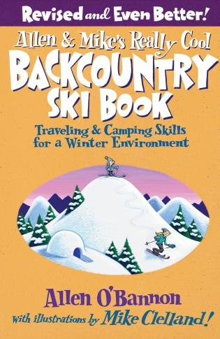 Allen & Mike's Really Cool Backcountry Ski Book, Revised and Even Better!: Traveling & Camping Skills for a Winter Environment by Allen O'Bannon