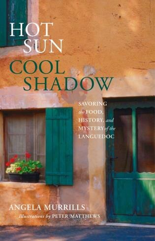 Hot Sun, Cool Shadow: Savoring the Food, History, and Mystery of the Languedoc by Angela Murrills