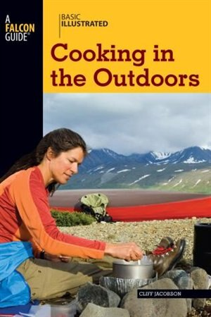 Basic Illustrated Cooking In The Outdoors by Cliff Jacobson