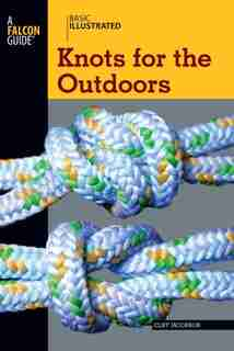 Basic Illustrated Knots For The Outdoors by Cliff Jacobson