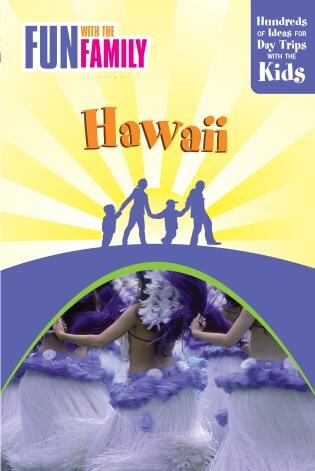 Fun With The Family Hawaii: Hundreds of Ideas for Day Trips with the Kids by Julie DeMello