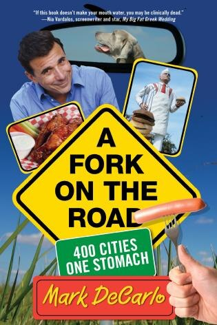 Fork On The Road: 400 Cities/One Stomach by Mark DeCarlo