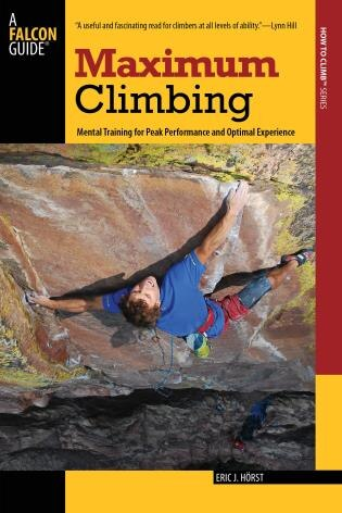Maximum Climbing: Mental Training for Peak Performance and Optimal Experience by Eric Horst
