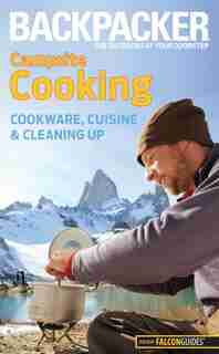 Backpacker Magazine's Campsite Cooking: Cookware, Cuisine, and Cleaning Up by Molly Absolon