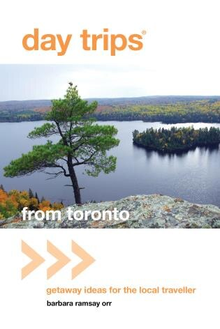 Day Trips« From Toronto: Getaway Ideas for the Local Traveller by Barbara Orr