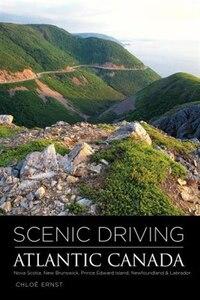 Scenic Driving Atlantic Canada: Nova Scotia, New Brunswick, Prince Edward Island, Newfoundland…
