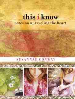 This I Know: Notes on Unraveling the Heart by Susannah Conway