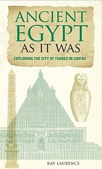 Ancient Egypt As It Was: Exploring the City of Thebes in 1200 BC