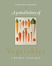 A Potted History of Vegetables: A Kitchen Cornucopia
