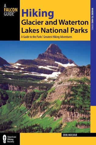 Hiking Glacier And Waterton Lakes National Parks: A Guide To The Parks' Greatest Hiking Adventures by Erik Molvar