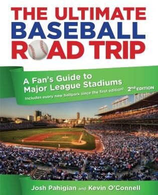 Ultimate Baseball Road Trip: A Fan's Guide to Major League Stadiums by Josh Pahigian
