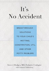 It's No Accident: Breakthrough Solutions to Your Child's Wetting, Constipation, UTIs, and Other…