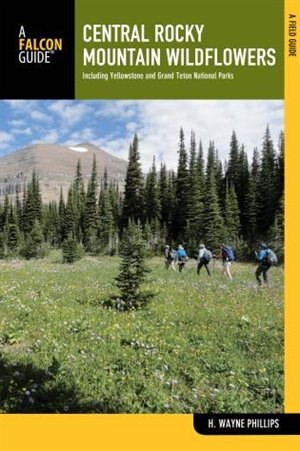 Central Rocky Mountain Wildflowers: Including Yellowstone and Grand Teton National Parks by H. Wayne Phillips