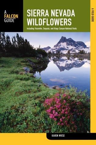 Sierra Nevada Wildflowers: A Field Guide to Common Wildflowers and Shrubs of the Sierra Nevada, Including Yosemite, Sequoia, a by Karen Wiese