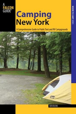 Book Camping New York: A Comprehensive Guide To Public Tent And Rv Campgrounds by Ben Keene