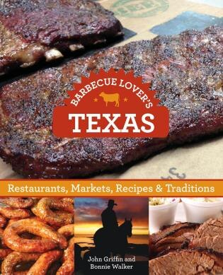 Barbecue Lover's Texas: Restaurants, Markets, Recipes & Traditions by John Griffin