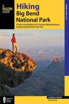 Hiking Big Bend National Park: A Guide To The Big Bend Area's Greatest Hiking Adventures, Including…