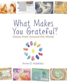 Book What Makes You Grateful?: Voices From Around The World by Anne O. Kubitsky