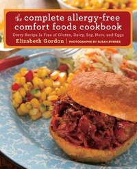 Complete Allergy-free Comfort Foods Cookbook: Every Recipe Is Free Of Gluten, Dairy, Soy, Nuts, And…