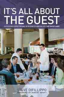 It's All About The Guest: Exceeding Expectations In Business And In Life, The Davio's Way by Steve Difillippo