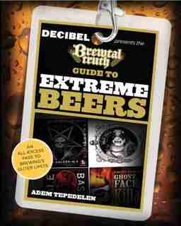 Brewtal Truth Guide To Extreme Beers: An All-excess Pass To Brewing's Outer Limits by Adem Tepedelen