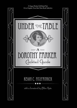 Book Under The Table: A Dorothy Parker Cocktail Guide by Kevin C. Fitzpatrick