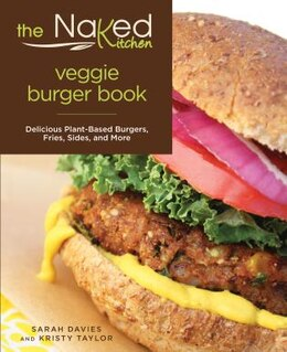 Book Naked Kitchen Veggie Burger Book: Delicious Plant-based Burgers, Fries, Sides, And More by Sarah Davies