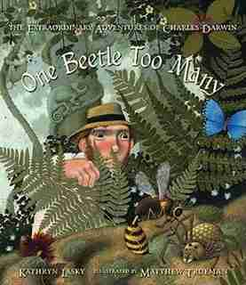 One Beetle Too Many: The Extraordinary Adventures Of Charles Darwin by Kathryn Lasky