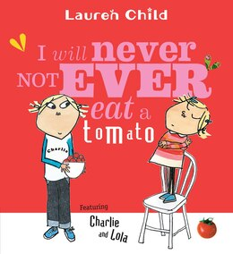 Book I Will Never NOT EVER Eat A Tomato by Lauren Child