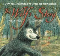 The Wolf's Story: What Really Happened To Little Red Riding Hood