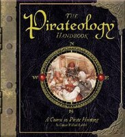 The Pirateology Handbook: A Course In Pirate Hunting