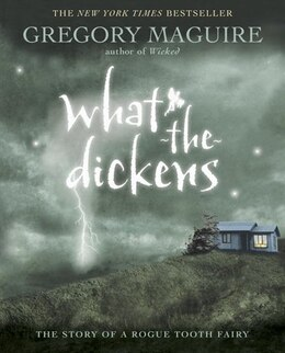 Book What-the-dickens: The Story Of A Rogue Tooth Fairy by Gregory Maguire