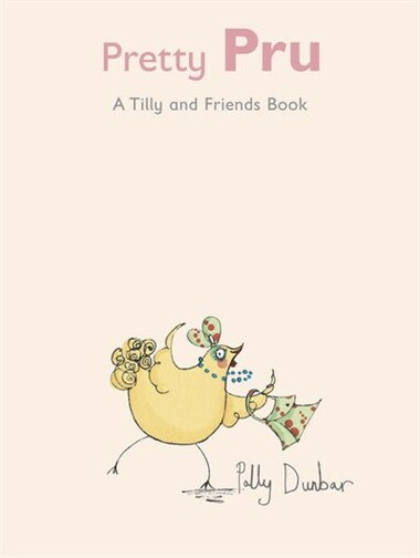 Pretty Pru: A Tilly And Friends Book by Polly Dunbar