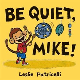 Book Be Quiet, Mike! by Leslie Patricelli