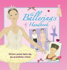 The Ballerina's Handbook: The Inspiring Guide To The World Of Dance