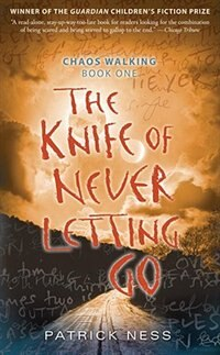 The Knife Of Never Letting Go: Chaos Walking: Book One by Patrick Ness