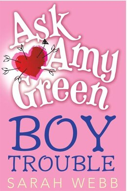 Book Ask Amy Green: Boy Trouble by Sarah Webb