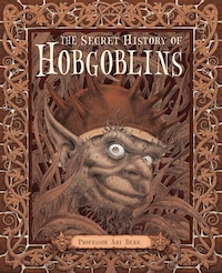 The Secret History Of Hobgoblins